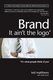 Brand: It Ain t the Logo* (*It s What People Think of You)