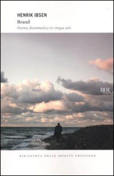 Brand. Poema drammatico in cinque atti - Henrik Ibsen | Thecosgala.com