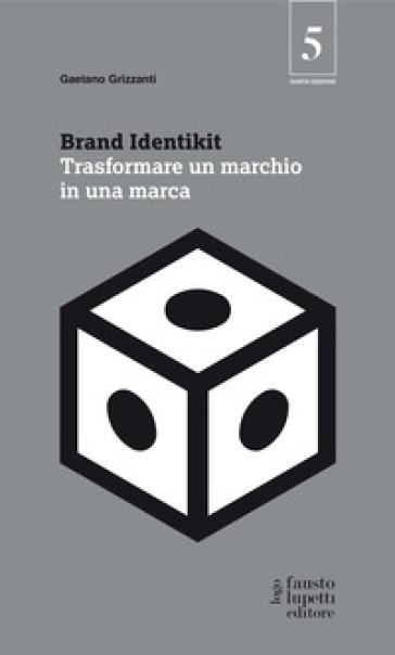 Brand identikit. Trasformare un marchio in una marca - Gaetano Grizzanti  