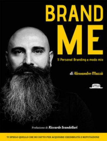 Brand me. Il personal branding a modo mio - Alessandro Mazzù |