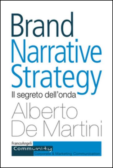 Brand narrative strategy. Il segreto dell'onda - Alberto De Martini |