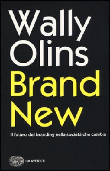 Brand new. Il futuro del branding nella società che cambia - Wally Olins pdf epub