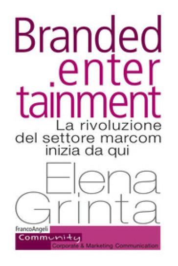 Branded entertainment. La rivoluzione del settore marcom inizia da qui - Elena Grinta |