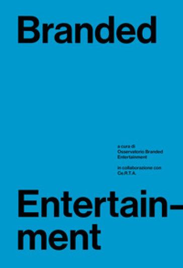 Branded entertainment. Definizione, mercati, strategie e prassi in Italia - OBE | Thecosgala.com