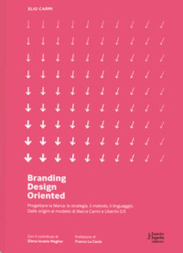 Branding D.O. Progettare la marca. Una visione design oriented - Elio Carmi  
