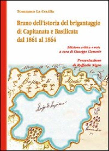 Brano dell'istoria del brigantaggio di Capitanata e Basilicata dal 1861 al 1864 - Tommaso La Cecilia  