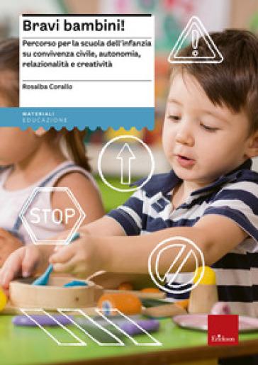 Bravi bambini! Percorso per la scuola dell'infanzia su convivenza civile, autonomia, relazionalità e creatività - Rosalba Corallo | Rochesterscifianimecon.com