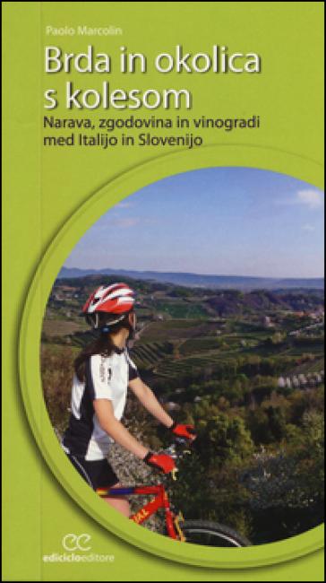 Brda in okolica s kolesom. Narava, zgodovina in vinogradi med Italijo in Slovenijo - Paolo Marcolin | Rochesterscifianimecon.com