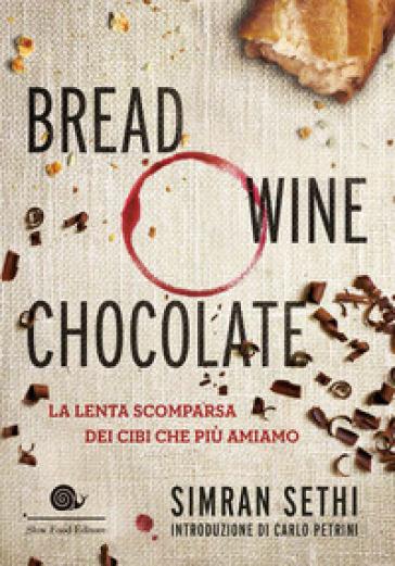 Bread, wine, chocolate. La lenta scomparsa dei cibi che più amiamo - Simran Sethi |