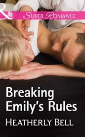 Breaking Emily s Rules (Mills & Boon Superromance) (Heroes of Fortune Valley, Book 1)