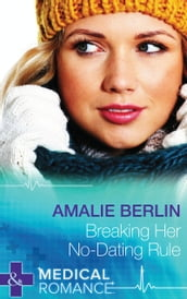 Breaking Her No-Dating Rule (Mills & Boon Medical) (New Year s Resolutions!, Book 2)