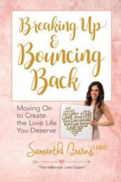 Breaking Up and Bouncing Back: Moving on to Create the Love You Deserve