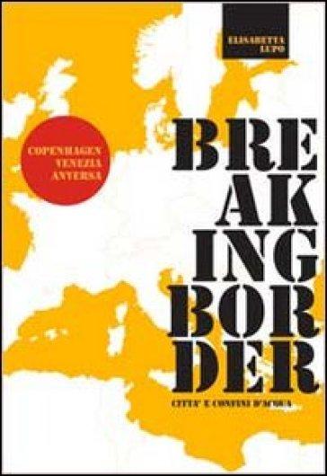 Breaking border. Città e confini d'acqua - Elisabetta Lupo | Ericsfund.org