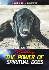 Breaking the Power of Spiritual Dogs