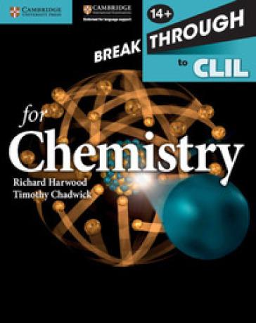 Breakthrough to CLIL chemistry. Workbook. Per le Scuole superiori. Con espansione online