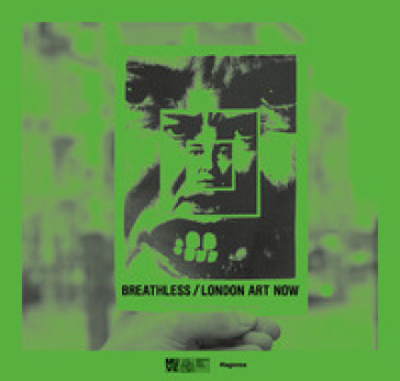Breathless. London art now-Senza respiro. Arte contemporanea a Londra. Ediz. inglese e italiana - E. Barisoni pdf epub