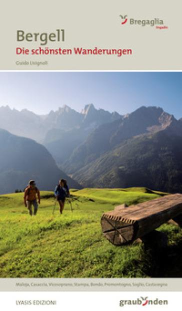 Bregaglia. Le più belle escursioni - Guido Lisignoli | Rochesterscifianimecon.com