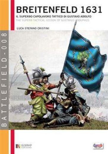 Breitenfeld 1631. Il superbo capolavoro tattico di Gustavo Adolfo - Luca S. Cristini   Jonathanterrington.com