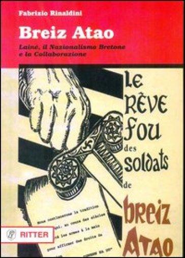 Breiz Atao. Lainé, il nazionalismo bretone e la collaborazione - Fabrizio Rinaldini  