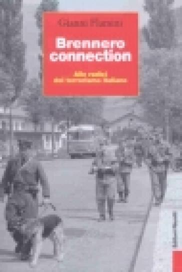 Brennero connection. Alle radici del terrorismo italiano - Gianni Flamini   Kritjur.org