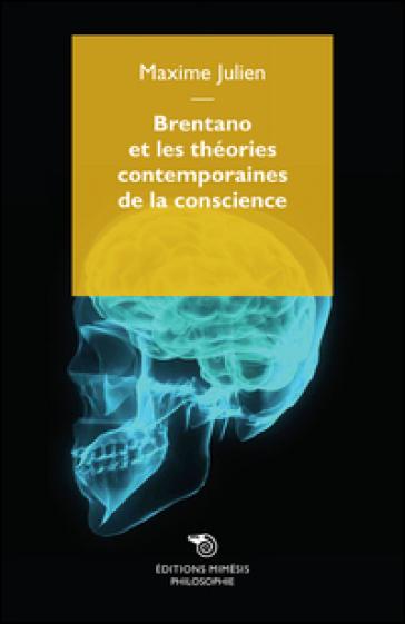 Brentano et les théories contemporaines de la conscience - Maxime Julien |