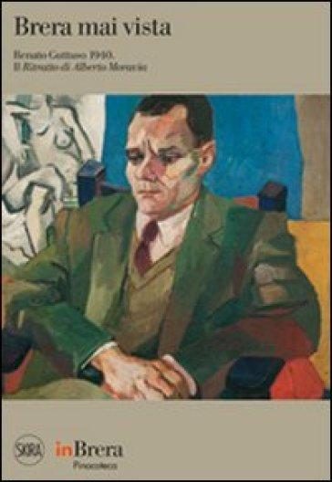 Brera mai vista. Renato Guttuso 1940. Il ritratto di Alberto Moravia - M. Ragozzino |