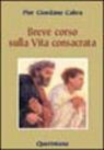 Breve corso di vita consacrata. Appunti di teologia e spiritualità - Pier Giordano Cabra |