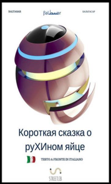 Breve favola dell'uovo di Ruha. Ediz. russa. Testo italiano a fronte - Baltasar |