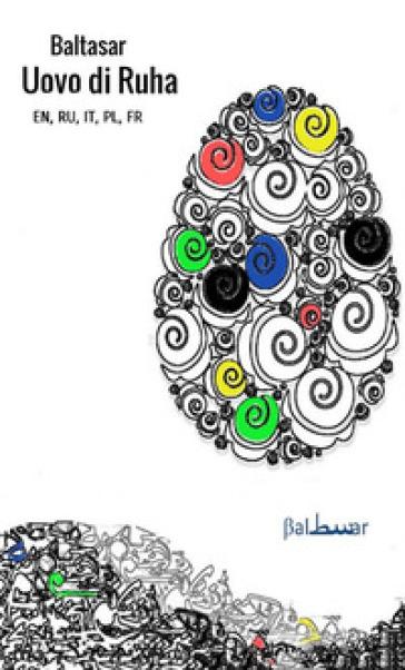 Breve favola dell'uovo di Ruha. Ediz. italiana, francese, inglese, polacca e russa - Baltasar | Thecosgala.com