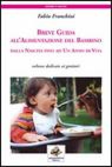 Breve guida all'alimentazione del bambino. Dalla nascita fino ad un anno di vita - Fabio Franchini   Rochesterscifianimecon.com