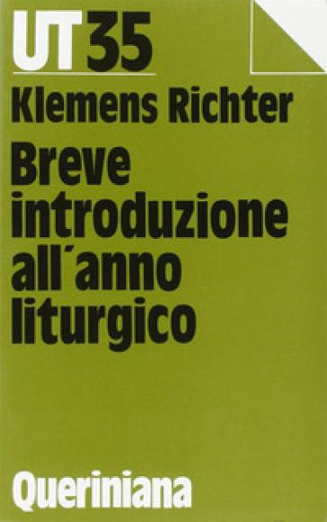 Breve introduzione all'anno liturgico. Risposte alle domande della comunità di oggi - Klemens Richter | Kritjur.org