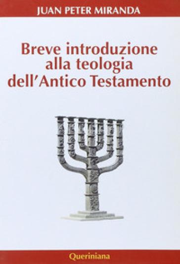 Breve introduzione alla teologia dell'Antico Testamento - Juan P. Miranda |