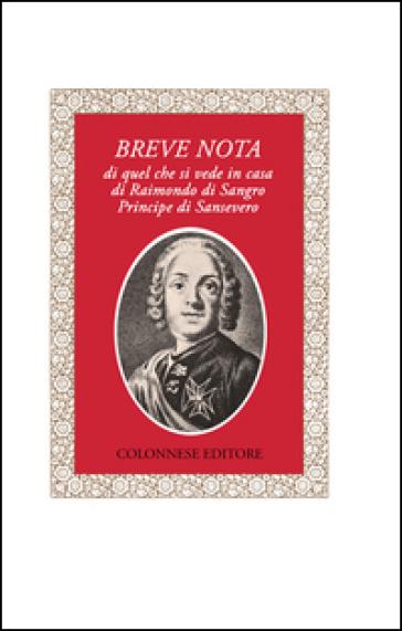 Breve nota di quel che si vede in casa di Raimondo di Sangro principe di Sansevero - Anonimo del XVIII secolo |