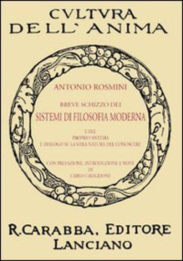 Breve schizzo dei sistemi di filosofia moderna e del proprio sistema e dialogo su la vera natura del conoscere - Antonio Rosmini  