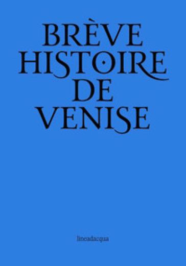 Breve storia di Venezia. Ediz. francese - Rinaldo Fulin |