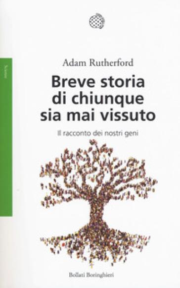 Breve storia di chiunque sia mai vissuto. Il racconto dei nostri geni - Adam Rutherford | Rochesterscifianimecon.com