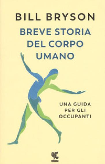 Breve storia del corpo umano. Una guida per gli occupanti - Bill Bryson |