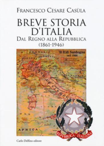 Breve storia d'Italia. Dal Regno alla Repubblica (1861-1946) - Francesco Cesare Casùla | Kritjur.org