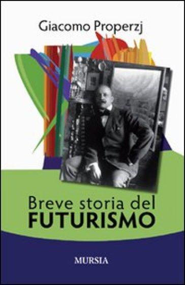 Breve storia del futurismo - Giacomo Properzj pdf epub