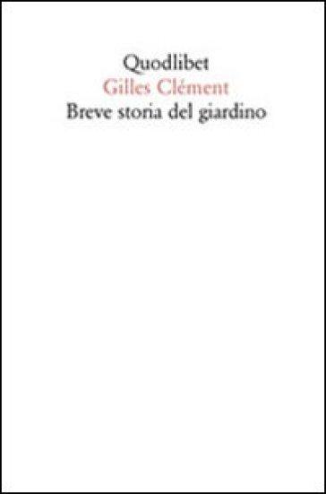 Breve storia del giardino - Gilles Clément  