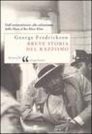 Breve storia del razzismo - George M. Fredrickson |
