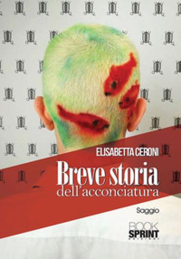 Breve storia dell'acconciatura - Elisabetta Ceroni |