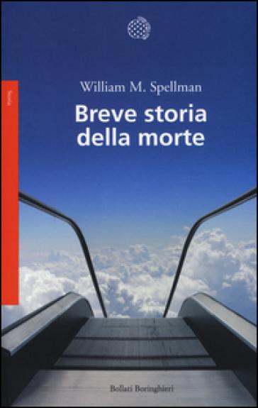 Breve storia della morte - William M. Spellman   Thecosgala.com