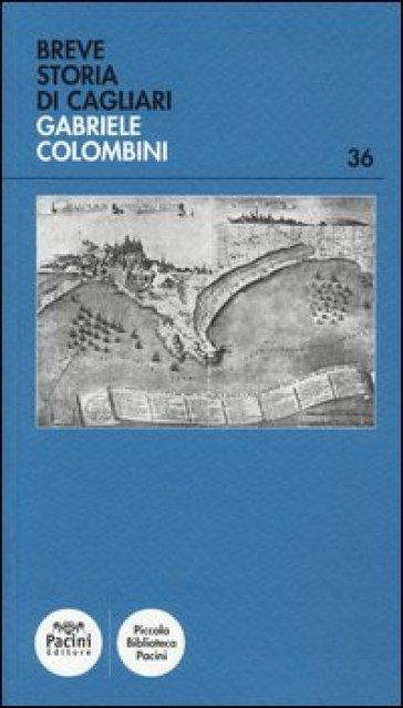 Breve storia di Cagliari - Gabriele Colombini |
