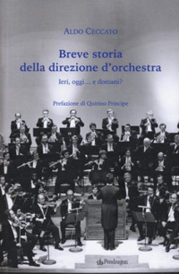 Breve storia della direzione d'orchestra. Ieri, oggi... e domani? - Aldo Ceccato | Thecosgala.com