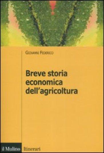 Breve storia economica dell'agricoltura - Giovanni Federico  