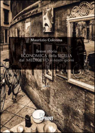 Breve storia economica della Sicilia dal Medioevo ai nostri giorni - Maurizio Colonna |