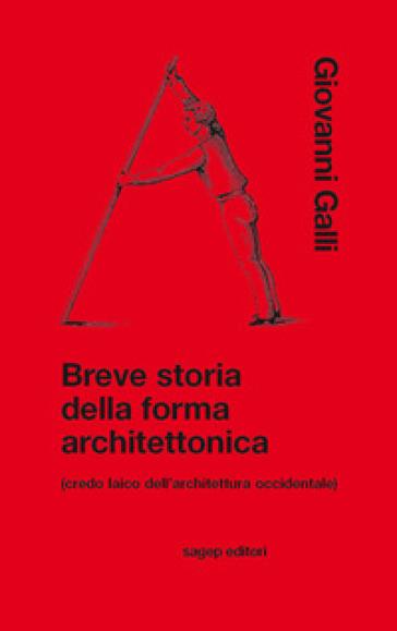 Breve storia della forma architettonica (credo laico dell'architettura occidentale) - Giovanni Galli pdf epub