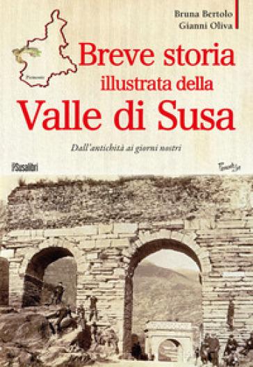 Breve storia illustrata della Valle di Susa. Dall'antichità ai giorni nostri - Bruna Bertolo | Kritjur.org