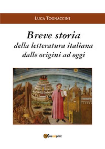 Breve storia della letteratura italiana dalle origini a oggi - Luca Tognaccini |